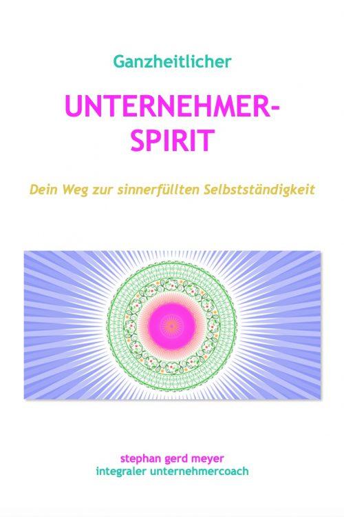 Unternehmer-Spirit - Dein Weg zur sinnerfüllten Selbstständigkeit